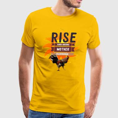 Rise and Shine Mother Cluckers - Men's Premium T-Shirt