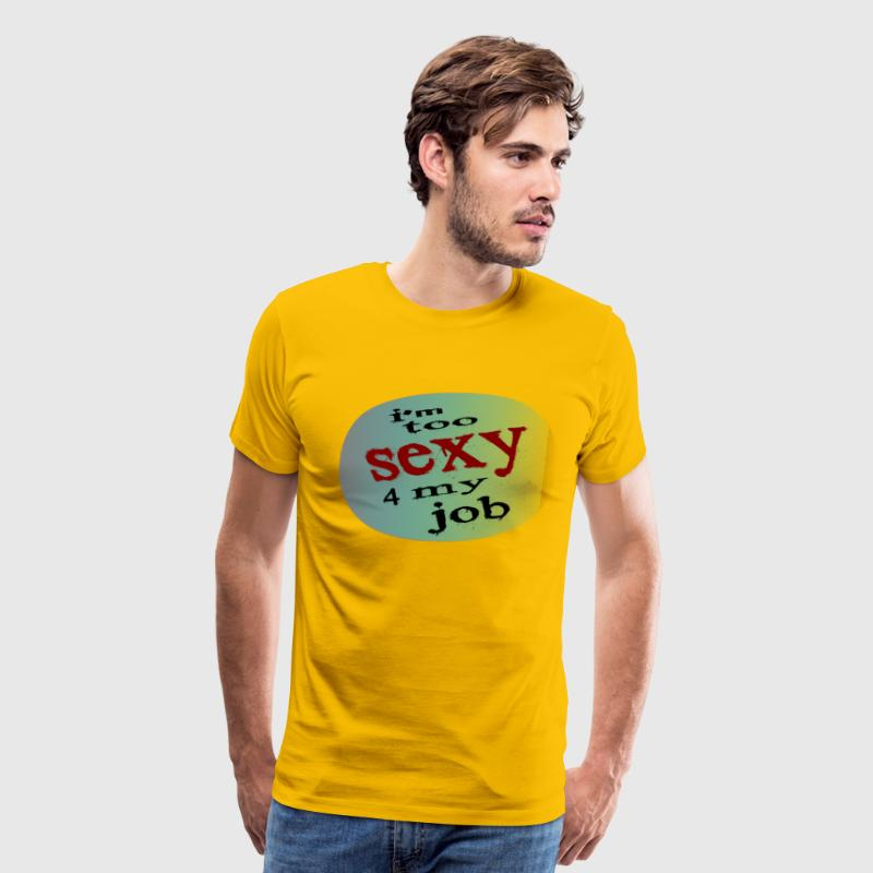I'm Too Sexy For My Job, Rounded Bkgrd--DIGITAL DIRECT PRINT - Men's Premium T-Shirt