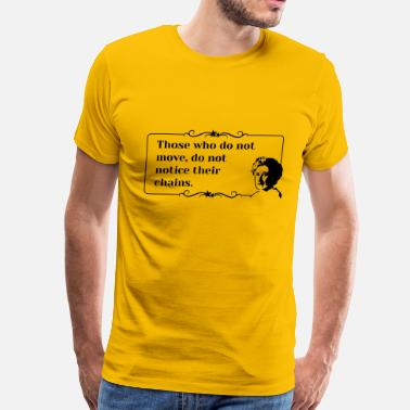 Rosa Luxemburg Rosa Luxemburg Quote notice their chains - Men  39 s Premium  T 539adfb625