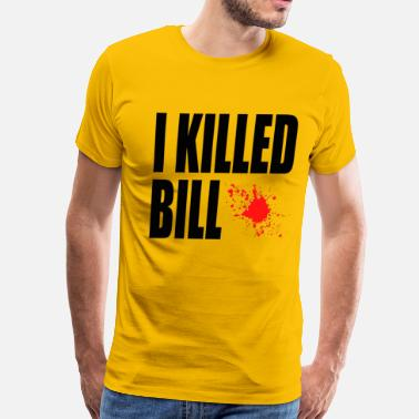 Bill I Killed Bill - Men's Premium T-Shirt