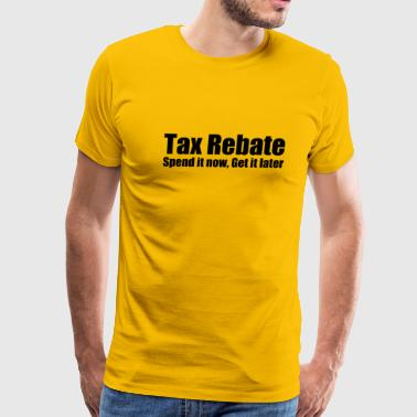 Tax Rebate - Men's Premium T-Shirt