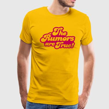 the rumors are true - Men's Premium T-Shirt