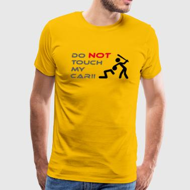DONT TOUCH MY CAR - Men's Premium T-Shirt