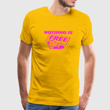 Nothing is Free -Pink- Best Selling Design - Men's Premium T-Shirt