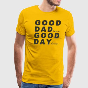 GOOD DAD GOOD DAY - Men's Premium T-Shirt