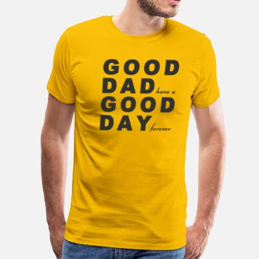 Good Day GOOD DAD GOOD DAY - Men's Premium T-Shirt