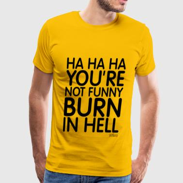 Ha Ha Ha You're not funny Burn in Hell Pixellamb ™ - Men's Premium T-Shirt