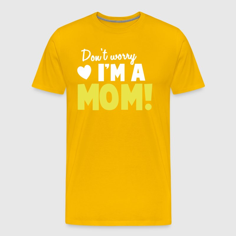 Don't worry I'm a mom Mothers design - Men's Premium T-Shirt