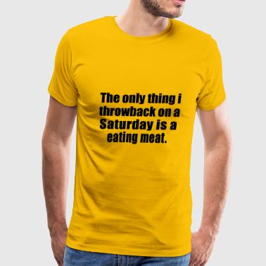 Saturday is a eating meat - Men's Premium T-Shirt