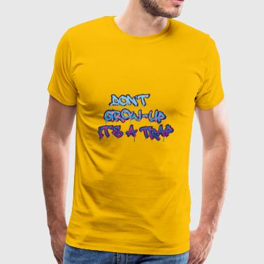 Dont Grow-Up It's A Trap - Men's Premium T-Shirt