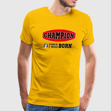 Champion - Since I was born - Men's Premium T-Shirt