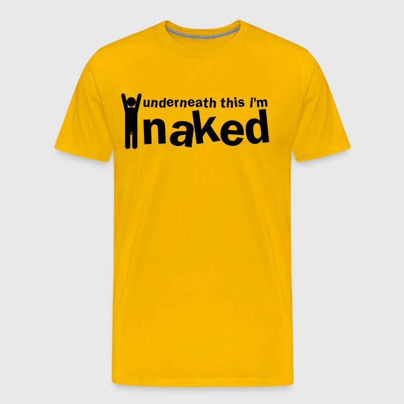 underneath this i'm naked man - Men's Premium T-Shirt
