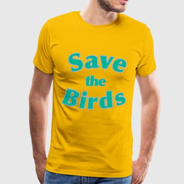 Save Birds Save the Birds - Men's Premium T-Shirt