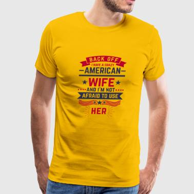 Back Off i have a crazy American Wife - Men's Premium T-Shirt