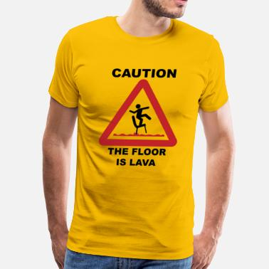 Lava Caution - The Floor Is Lava - Men's Premium T-Shirt