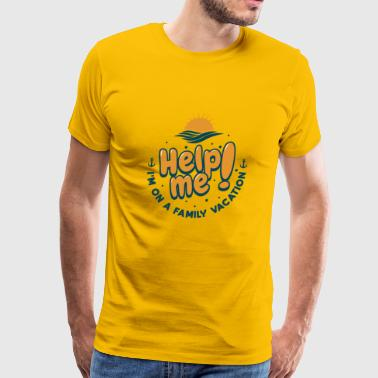 Help Me I'm On A Family Vacation Gift - Men's Premium T-Shirt