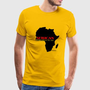 African: I Am Because We Are - Men's Premium T-Shirt