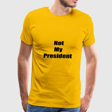 Not My President (black text) - Men's Premium T-Shirt