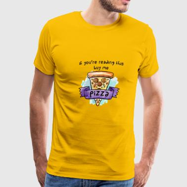 If you are reading this buy me pizza - Men's Premium T-Shirt