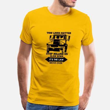Lives Over Tow Lives Matter Slow Down Move Over T Shirt - Men's Premium T-Shirt