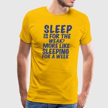 Sleep Is For The Weak? - Men's Premium T-Shirt