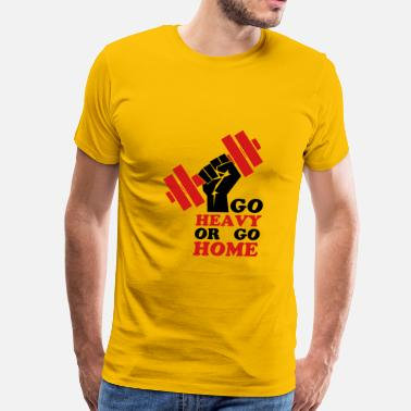 Steroids Weight Lifting Go Heavy or go home - Men's Premium T-Shirt