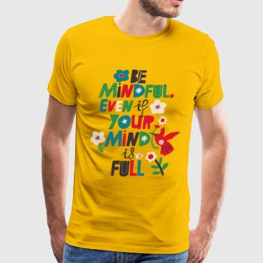 Be Mindful, Even if your Mind is Full - Men's Premium T-Shirt