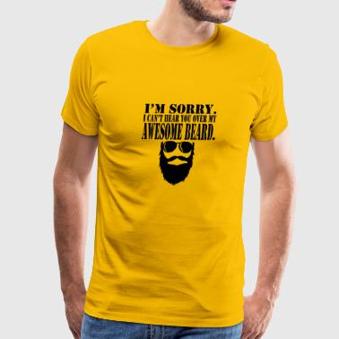 I m sorry i can t hear you over my awesome beard - Men's Premium T-Shirt