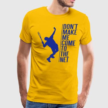 Net Don t make me come to the net - Men's Premium T-Shirt