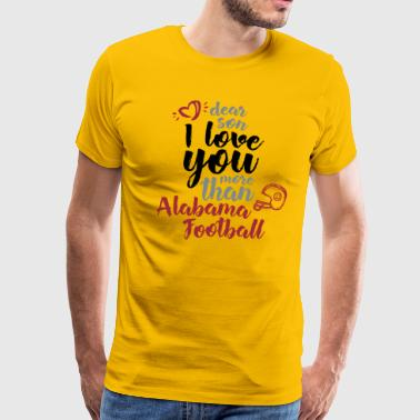 i love you more than alabama football son family gift cool - Men's Premium T-Shirt