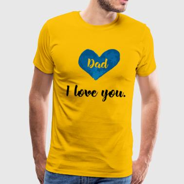 I Love You Dad Love family gift i heart you dad - Men's Premium T-Shirt