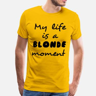Blonde My life is a blonde moment - Men's Premium T-Shirt