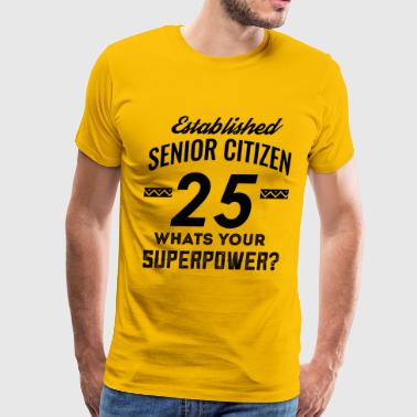 25 years senior citizen birthday - Men's Premium T-Shirt