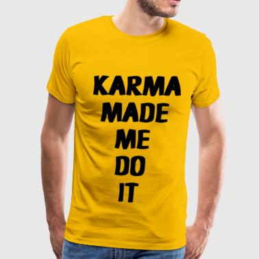 Karma Made Me Do It #1 - Men's Premium T-Shirt