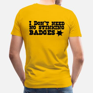 Negro I don't need no STINKING BADGES sheriff - Men's Premium T-Shirt