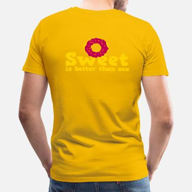 Better Sex sweet is better than sex - Men's Premium T-Shirt