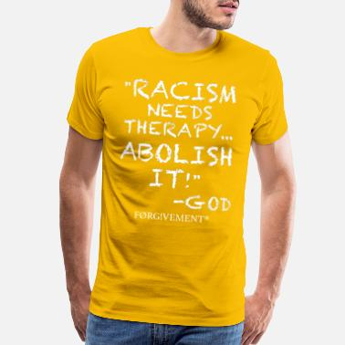 RACISM NEEDS THERAPY... ABOLISH IT! -GOD - Men's Premium T-Shirt