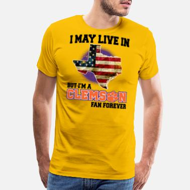 White Supremacy I MAY LIVE In Texas but I am a Clemson Fan Forever white shirt - Men's Premium T-Shirt