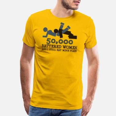 50 000 BATTERED WOMEN AND I STILL EAT MINE PLAIN - Men's Premium T-Shirt