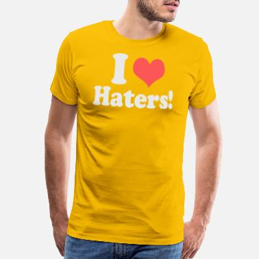 I Love My Haters Love Haters - Men's Premium T-Shirt