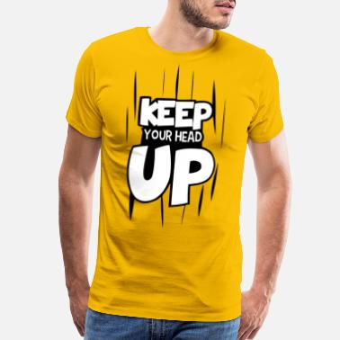 Keep Your Head Up keep your head up - Men's Premium T-Shirt