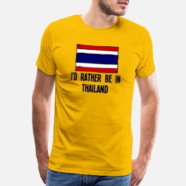 5aedc4cf Funny Thailand I'd Rather Be In Thailand - Men's Premium T-