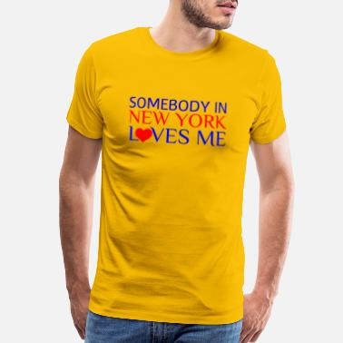 I Love New York SOMEBODY IN NEW YORK LOVES ME - Men's Premium T-Shirt