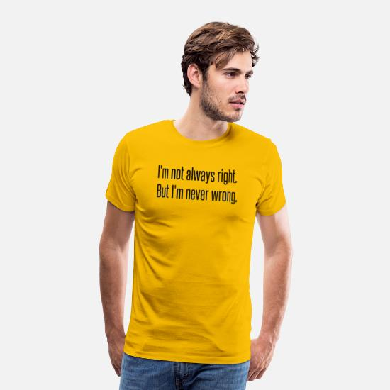 Quotes T-Shirts - I'm not Always Right but i'm never wrong - Men's Premium T-Shirt sun yellow