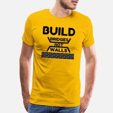 Dump The Trump Build Bridges Not Walls - Men's Premium T-Shirt