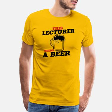 Lecturer this lecturer needs a beer - Men's Premium T-Shirt