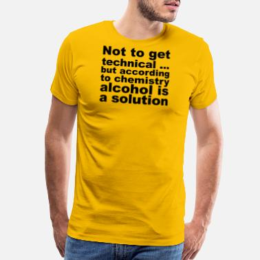 Solution Alcohol Is A Solution - Men's Premium T-Shirt