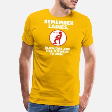 d501e1cb Dirty Humor Blowjobs Are Like Flowers To Men - Men's Premium T-Shirt