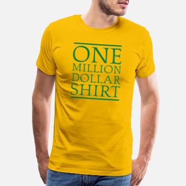 One Million One Million Dollar Shirt - Men's Premium T-Shirt