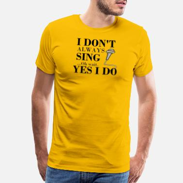 Oh Wait Yes I Do I don't always sing..oh wait. Yes, I do gifts. - Men's Premium T-Shirt